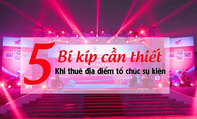 5 Bi Kip Can Thiet Khi Thue Dia Diem To Chuc Su Kien 1